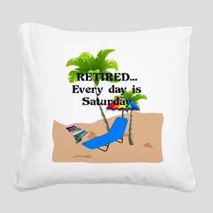 Retired...Every Day is Saturd Square Canvas Pillow