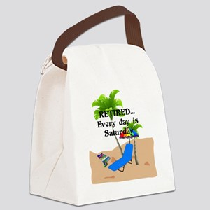 Retired...Every Day is Saturday Canvas Lunch Bag