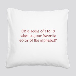 ON A SCALE OF 1 TO 10, WHAT I Square Canvas Pillow