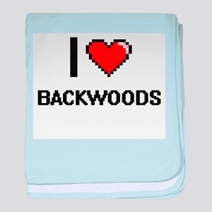 I Love Backwoods Digitial Design baby blanket