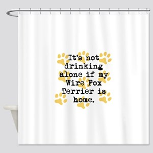 If My Wire Fox Terrier Is Home Shower Curtain