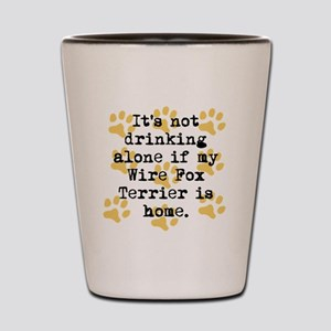If My Wire Fox Terrier Is Home Shot Glass