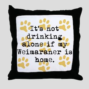 If My Weimaraner Is Home Throw Pillow
