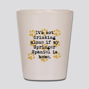 If My Springer Spaniel Is Home Shot Glass