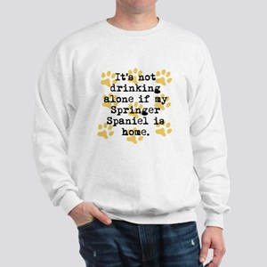 If My Springer Spaniel Is Home Sweatshirt