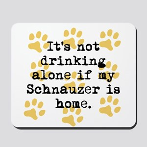 If My Schnauzer Is Home Mousepad
