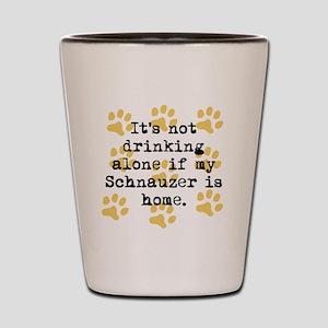 If My Schnauzer Is Home Shot Glass