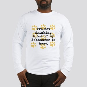 If My Schnauzer Is Home Long Sleeve T-Shirt