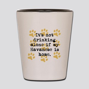 If My Havanese Is Home Shot Glass