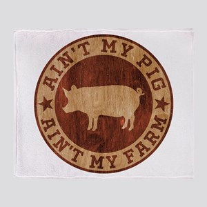 Ain't My Pig Ain't My Farm Throw Blanket