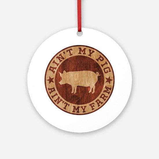 Ain't My Pig Ain't My Farm Ornament (Round)