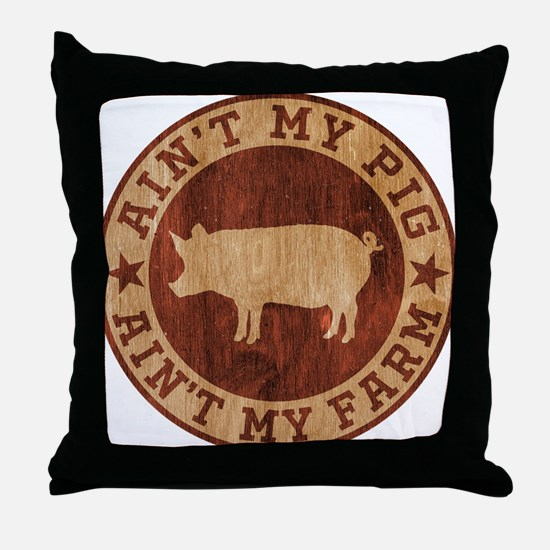 Ain't My Pig Ain't My Farm Throw Pillow