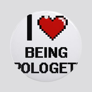 I Love Being Apologetic Digitial Ornament (Round)