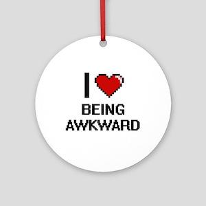 I Love Being Awkward Digitial Des Ornament (Round)