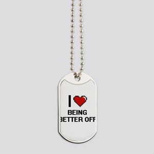 I Love Being Better Off Digitial Design Dog Tags