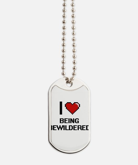 I Love Being Bewildered Digitial Design Dog Tags