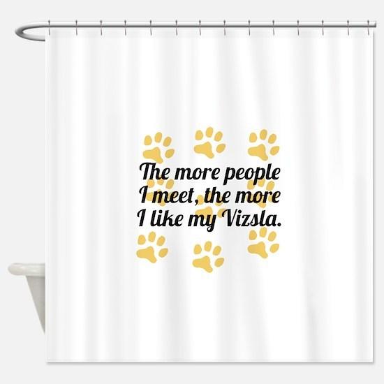 The More I Like My Vizsla Shower Curtain