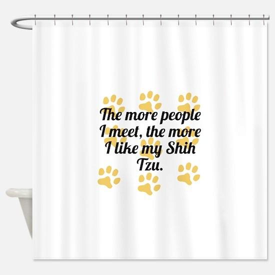 The More I Like My Shih Tzu Shower Curtain