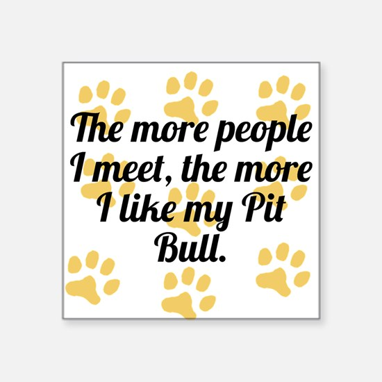 The More I Like My Pit Bull Sticker