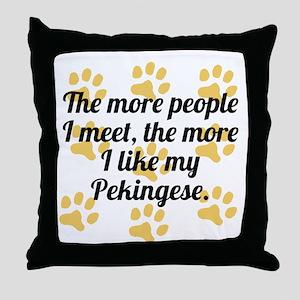 The More I Like My Pekingese Throw Pillow
