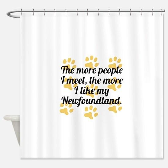 The More I Like My Newfoundland Shower Curtain