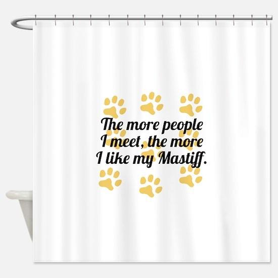 The More I Like My Mastiff Shower Curtain