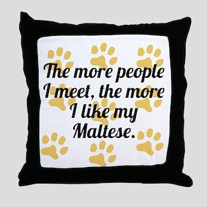 The More I Like My Maltese Throw Pillow