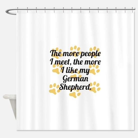 The More I Like My German Shepherd Shower Curtain