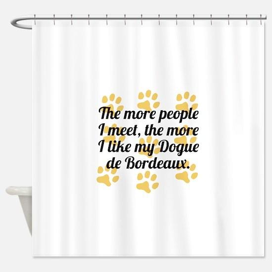 The More I Like My Dogue de Bordeaux Shower Curtai