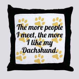 The More I Like My Dachshund Throw Pillow