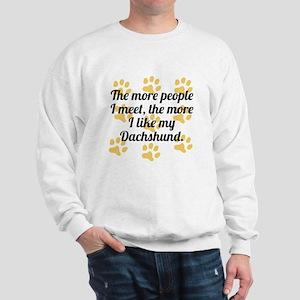 The More I Like My Dachshund Sweatshirt
