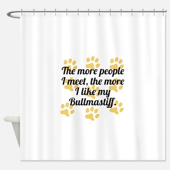 The More I Like My Bullmastiff Shower Curtain