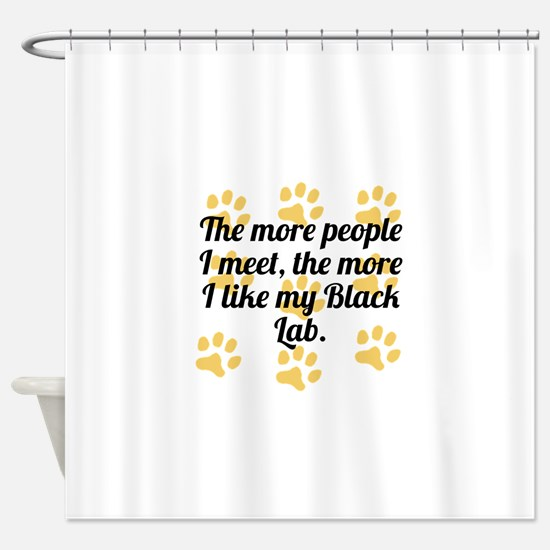 The More I Like My Black Lab Shower Curtain