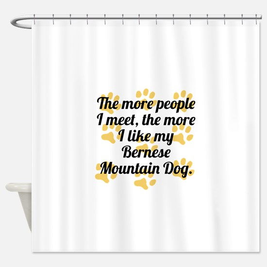 The More I Like My Bernese Mountain Dog Shower Cur