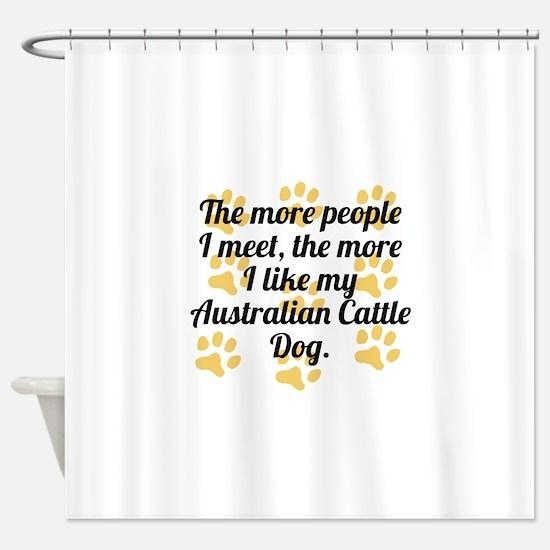 The More I Like My Australian Cattle Dog Shower Cu