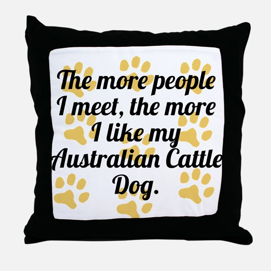 The More I Like My Australian Cattle Dog Throw Pil