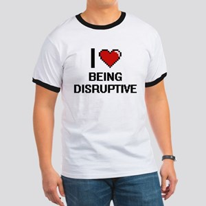 I Love Being Disruptive Digitial Design T-Shirt