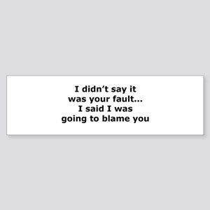 Going to blame you Bumper Sticker
