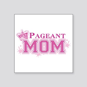 "Pageant Mom Square Sticker 3"" x 3"""