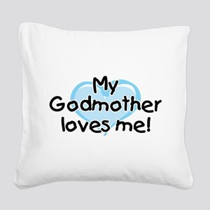 My Godmother loves me bl Square Canvas Pillow
