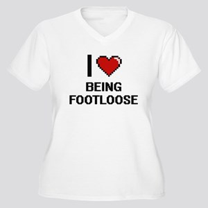 I Love Being Footloose Digitial Plus Size T-Shirt