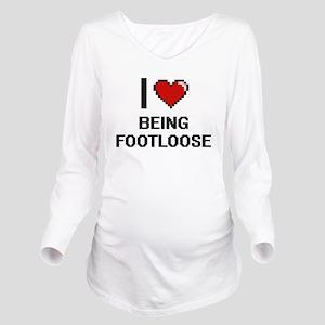 I Love Being Footloo Long Sleeve Maternity T-Shirt