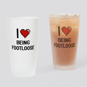 I Love Being Footloose Digitial Des Drinking Glass