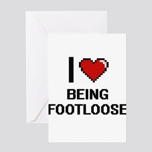 I Love Being Footloose Digitial Des Greeting Cards