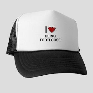 I Love Being Footloose Digitial Design Trucker Hat