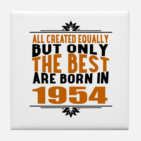 The Best Are Born In 1954 Tile Coaster