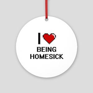 I Love Being Homesick Digitial De Ornament (Round)