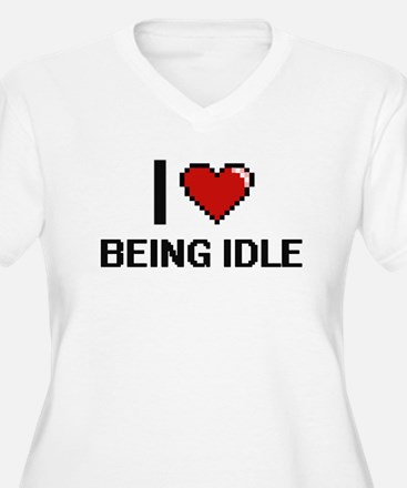 I Love Being Idle Digitial Desig Plus Size T-Shirt