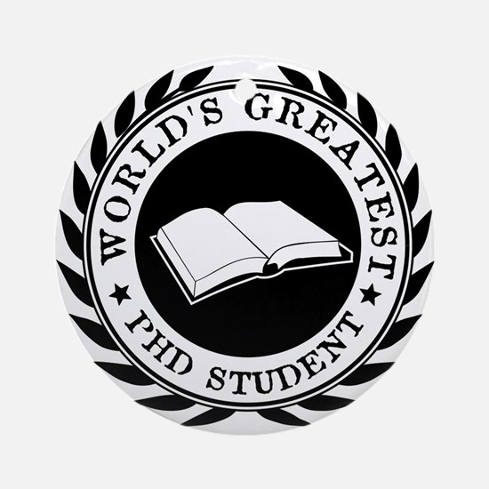 World's Greatest pHD student Ornament (Round)