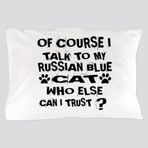 Of Course I Talk To My Russian Blue Ca Pillow Case